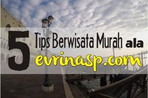 5 Tips Berwisata Murah ala evrinasp.com