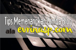 Tips Memenangkan Lomba Blog (ala evrinasp)