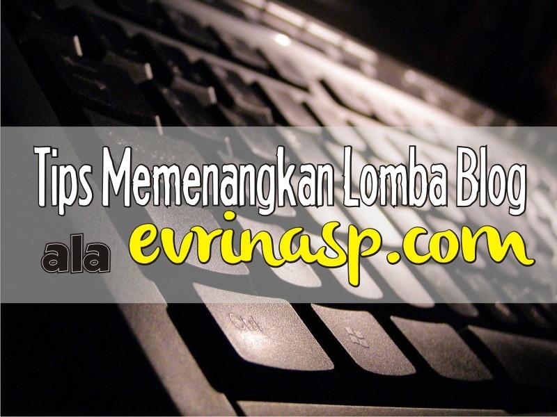 Tips Memenangkan Lomba Blog (ala evrinasp)