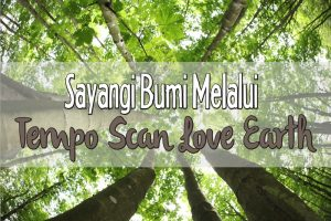 "Sayangi Bumi Melalui ""Tempo Scan Love Earth"""