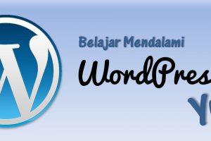 Belajar Mendalami WordPress Yuk!