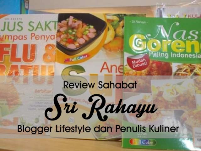 [Review Sahabat] Sri Rahayu, Blogger Lifestyle dan Penulis Kuliner