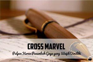 Cross Marvel, Pulpen Keren Penambah Gaya yang Wajib Dimiliki