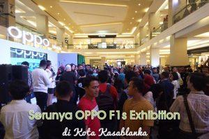 Serunya OPPO F1s Exhibition di Kota Kasablanka