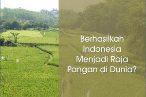Berhasilkah Indonesia Menjadi Raja Pangan di Dunia?