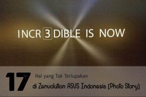 17 Hal yang Tak Terlupakan di Zenvolution ASUS Indonesia [Photo Story]