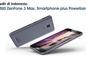 Hadir di Indonesia: ASUS ZenFone 3 Max, Smartphone plus Powerbank