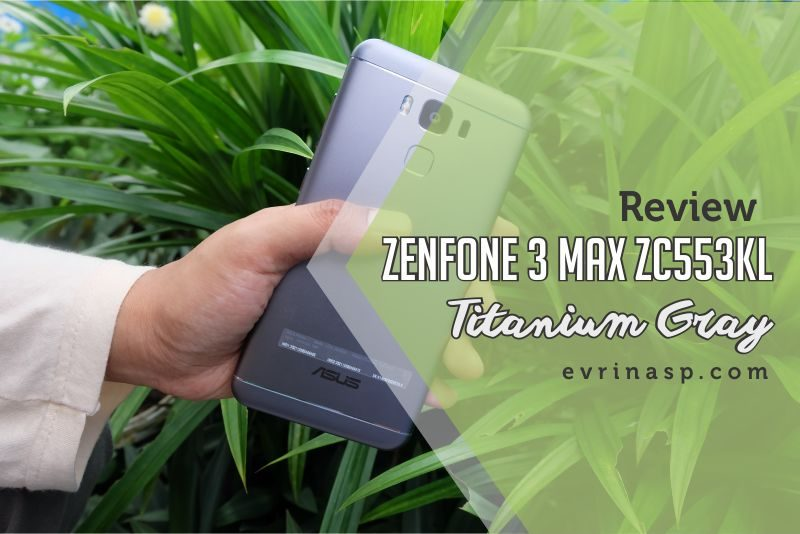 Review ZenFone 3 Max ZC553KL Titanium Gray