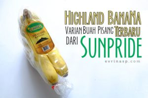 Highland Banana, Varian Buah Pisang terbaru dari Sunpride