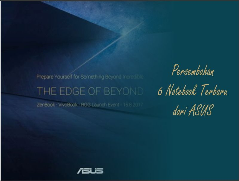 The Edge of Beyond, Persembahan 6 Notebook Terbaru dari ASUS