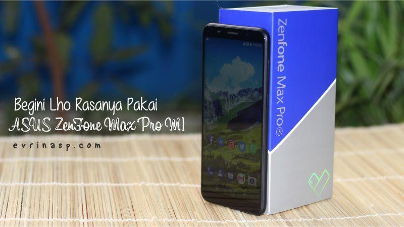 Begini Lho Rasanya Pakai ASUS ZenFone Max Pro M1
