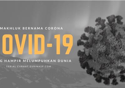 Makhluk Bernama Corona atau COVID-19 yang Hampir Melumpuhkan Dunia