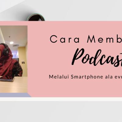 Cara Membuat Podcast Melalui Smartphone ala evrinasp.com